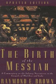 Cover of: The Birth Of The Messiah A Commentary On The Infancy Narratives In The Gospels Of Matthew And Luke