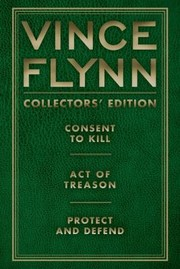 Cover of: Vince Flynn Collectors Edition 3 Consent To Kill Act Of Treason And Protect And Defend
