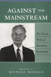 Cover of: Against The Mainstream The Selected Works Of George Gerbner