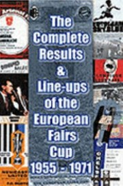 Cover of: The Complete Results Lineups Of The European Fairs Cup 19551971