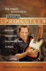 Cover of: The Gospel According To Bruce Springsteen Rock And Redemption From Asbury Park To Magic