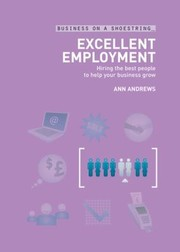 Cover of: Excellent Employment On A Shoestring Hiring The Best People To Help Your Business Grow |