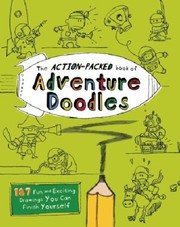 Cover of: The Actionpacked Book Of Adventure Doodles 160 Fun And Exciting Drawings You Can Finish Yourself