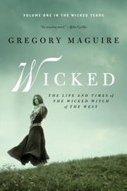 Cover of: Wicked The Life And Times Of The Wicked Witch Of The West A Novel