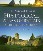 Cover of: The National Trust Historical Atlas Of Britain Prehistoric To Medieval
