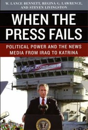 Cover of: When The Press Fails Political Power And The News Media From Iraq To Katrina
