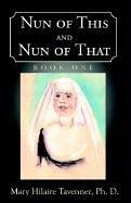 Cover of: Nun of This and Nun of That