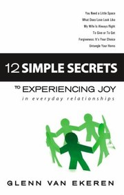 Cover of: 12 Simple Secrets To Experiencing Joy In Everyday Relationships