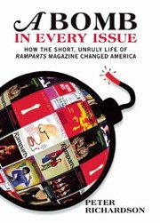 Cover of: A Bomb In Every Issue How The Short Unruly Life Of Ramparts Magazine Changed America