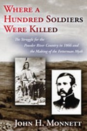 Cover of: Where A Hundred Soldiers Were Killed The Struggle For The Powder River Country In 1866 And The Making Of The Fetterman Myth