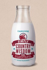 Cover of: Simple Country Wisdom 501 Oldfashioned Ideas To Simplify Your Life