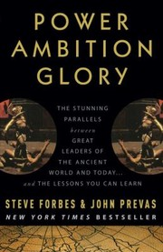 Cover of: Power Ambition Glory The Stunning Parallels Between Great Leaders Of The Ancient World And Today And The Lessons You Can Learn