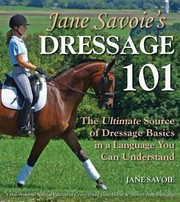 Cover of: Jane Savoies Dressage 101 The Ultimate Source Of Dressage Basics In A Language You Can Understand