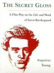 Cover of: The Secret Gloss A Film Play On The Life And Work Of Soren Kierkegaard
