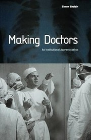 Cover of: Making Doctors An Institutional Apprecticeship
