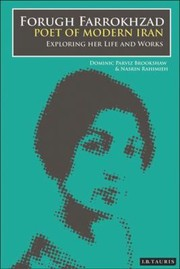 Cover of: Forugh Farrokhzad Poet Of Modern Iran Iconic Woman And Feminine Pioneer Of New Persian Poetry