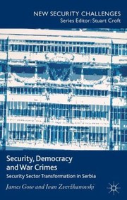 Cover of: Security Democracy And War Crimes Security Sector Transformation In Serbia