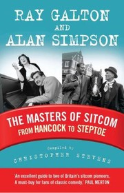Cover of: Galton And Simpson The Men Who Invented Sitcom From Hancock To Steptoe And Beyond