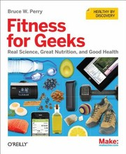 Cover of: Fitness For Geeks Real Science Great Nutrition And Good Health