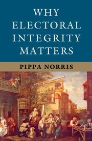 Cover of: Why Electoral Integrity Matters