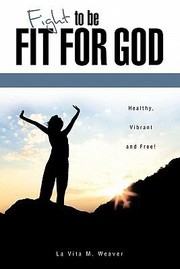 Cover of: Fight to Be Fit for God