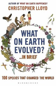 Cover of: What On Earth Evolved 100 Species That Changed The World