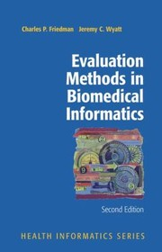 Cover of: Evaluation Methods In Biomedical Informatics