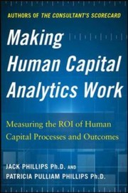 Cover of: Making Human Capital Analytics Work Measuring The Roi Of Human Capital Processes And Outcomes