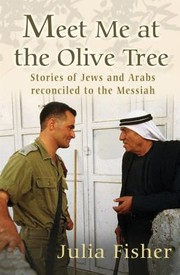 Cover of: Meet Me At The Olive Tree Stories Of Jews And Arabs Reconciled To The Messiah