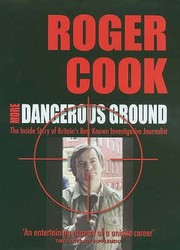 Cover of: More Dangerous Ground The Inside Story Of Britains Best Known Investigative Journalist