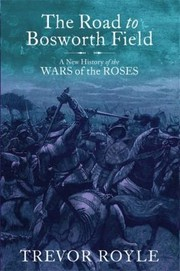 Cover of: The Road To Bosworth Field A New History Of The Wars Of The Roses