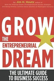 Cover of: Grow The Entrepreneurial Dream The Ultimate Guide To Business Success