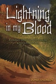 Cover of: Lightning In My Blood A Journey Into Shamanic Healing The Supernatural
