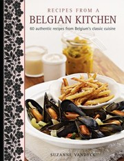 Cover of: Recipes From A Belgian Kitchen 60 Authentic Recipes From Belgiums Classic Cuisine