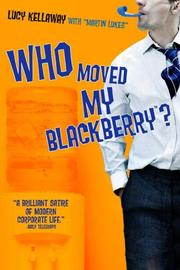 Cover of: Who moved my BlackBerry? | Lucy Kellaway