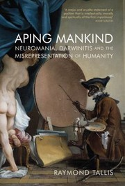 Cover of: Aping Mankind Neuromania Darwinitis And The Misrepresentation Of Humanity