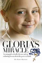 Cover of: Glorias Miracle A Young Girl A Deadly Disease And An Enduring Lesson About The Power Of Faith