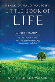 Cover of: Neale Donald Walschs Little Book Of Life A Users Manual