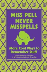 Cover of: Miss Pell Never Misspells More Cool Ways To Remember Stuff