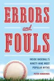 Cover of: Errors And Fouls Inside Baseballs Ninetynine Most Popular Myths