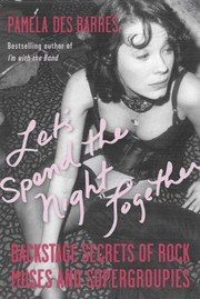 Cover of: Lets Spend The Night Together Backstage Secrets Of Rock Muses And Supergroupies