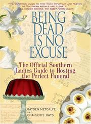 Cover of: BEING DEAD IS NO EXCUSE: THE OFFICIAL SOUTHERN LADIES GUIDE TO HOSTING THE PERFECT FUNERAL