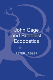 Cover of: John Cage And Buddhist Ecopoetics