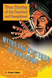 Cover of: Myths And Mysteries Of New Jersey True Stories Of The Unsolved And Unexplained
