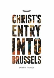 Cover of: Christs Entry Into Brussels In The Year 2000 And Something Or Thereabouts