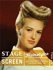 Stage Screen Hairstyles A Practical Reference For Actors Models Hairstylists Photographers Stage Managers Directors