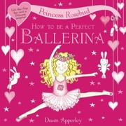 Cover of: How To Be A Perfect Ballerina