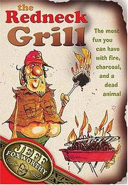 Cover of: The Redneck Grill: The Most Fun You Can Have with Fire, Charcoal, and a Dead Animal