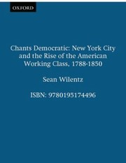 Cover of: Chants Democratic New York City And The Rise Of The American Working Class 17881850