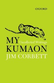Cover of: My Kumaon Uncollected Writings